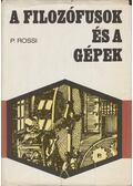 A filozófusok és a gépek - Rossi, P.