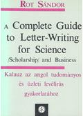 A Complete Guide to Letter-Writing for Science, Scholarship and Business - Rot Sándor