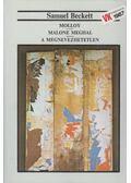 Molloy / Malone meghal / A megnevezhetetlen - Samuel Beckett