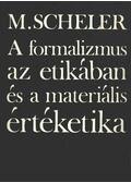 A formalizmus az etikában és a materiális értéketika - Scheler, Max