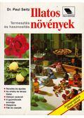Illatos növények - Seitz, Paul dr.