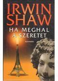 Ha meghal a szeretet - Shaw, Irwin