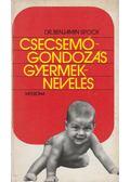 Csecsemőgondozás, gyermeknevelés - Spock, Benjamin