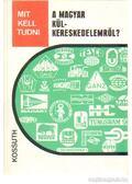 Mit kell tudni a magyar külkereskedelemről? - Svéd András