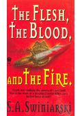 The Flesh, The Blood, And The Fire - SWINIARSKI, S,A,
