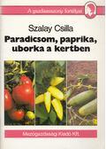Paradicsom, paprika, uborka a kertben - Szalay Csilla