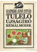 Túlélő újságíró rémálmodik - Szatmári Jenő István