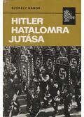 Hitler hatalomra jutása - Székely Gábor