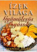 Gyümölcsös fogások - Szepessy Vilma