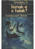 Isznak-e a halak? - Szergejev, B.