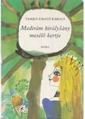 Medirám királylány mesélő kertje - Tamkó Sirató Károly
