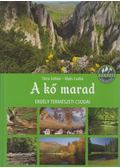 A kő marad - Erdély természeti csodái - Técsi Zoltán ,  Illyés Csaba