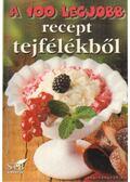 A 100 legjobb recept tejfélékből - Toró Elza