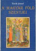 A magyar föld szentjei - Török József