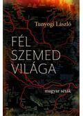 Fél szemed világa (dedikált) - Tunyogi László