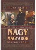 Nagy magyarok kis korukban - Türk Attila