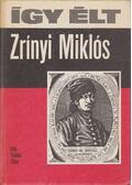 Így élt Zrínyi Miklós - Tüskés Tibor
