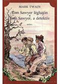Tom Sawyer léghajón / Tom Sawyer, a detektív - Twain, Mark