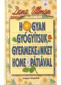 Hogyan gyógyítsuk gyermekeinket homeopátiával - Ullman, Dana