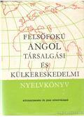 Felsőfokú angol társalgási és külkereskedelmi nyelvkönyv - Vándorné Murvai Márta, Zerkowitz Judit, Kertész Tibor