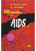 88 kérdés az AIDS-ről - Vass Ádám,dr., Dr. Horváth Attila