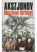 Moszkvai történet - Vaszilij Akszjonov