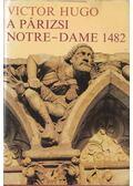 A párizsi Notre-Dame 1482 - Victor Hugo