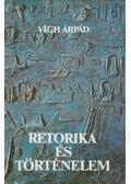 Retorika és történelem - Vígh Árpád