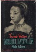 Medici Katalin élete és kora - Watson, Francis