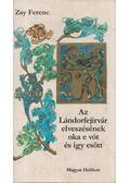 Az Lándorfejírvár elveszésének oka e vót és így esött - Zay Ferenc