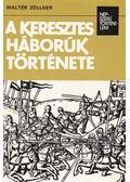 A keresztes háborúk története - Zöllner, Walter