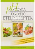 pH csoda - Lúgosító ételreceptek - Zsigovics Judit