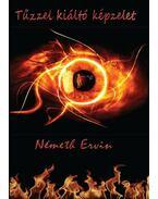 Tűzzel kiáltó képzelet - Németh Ervin