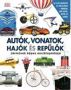 Autók, vonatok, hajók és repülők - Járművek képes lexikona - .