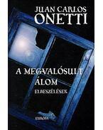 A megvalósult álom - Onetti, Juan Carlos
