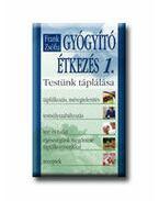 GYÓGYÍTÓ ÉTKEZÉS 1. - TESTÜNK TÁPLÁLÁSA - Frank Zsófia
