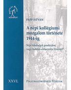 A NÉPI KOLLÉGIUMI MOZGALOM TÖRTÉNETE 1944 -IG - POLITIKATÖRTÉNATI FÜZETEK X - Papp István