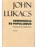 DEMOKRÁCIA ÉS POPULIZMUS - FÉLELEM ÉS GYűLÖLET - John Lukacs