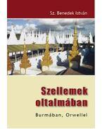 SZELLEMEK OLTALMÁBAN - BURMÁBAN, ORWELLEL - Sz. Benedek István