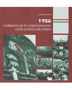 1956 - Forradalom és szabadságharc Győr-Sopron megyében - Szakolczai Attila