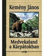 Medvekaland a Kárpátokban - Kemény János