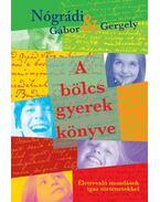 A bölcs gyerek könyve - Nógrádi Gábor, Nógrádi Gergely