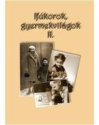Ifjúkorok, gyermekvilágok II. - Szabolcs Éva