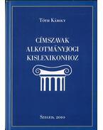 Címszavak alkotmányjogi kislexikonhoz - Tóth Károly