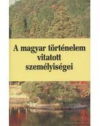 A magyar történelem vitatott személyiségei 2. kötet - Vonyó József, Kubinyi András, Ablonczy Balázs, Pritz Pál, Sipos Levente