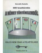 500 tesztkérdés a német történelemből - Horváth Katalin