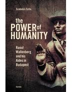The Power of Humanity - Raoul Wallenberg and his Aides in Budapest - Szita Szabolcs