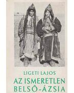 Az ismeretlen Belső-Ázsia - Ligeti Lajos
