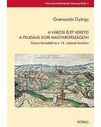 A városi élet keretei a feudális kori Magyarországon - Granasztói György