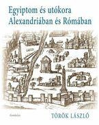 Egyiptom utókora Alexandriában és Rómában - Török László